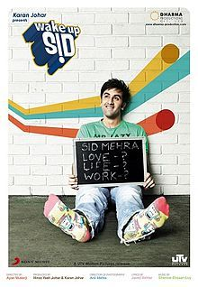 Wake Up Sid - romantic comedy-drama about a spoiled, careless rich-kid college student, Sid who is taught the meaning of life by Aisha, an aspiring writer from Calcutta.