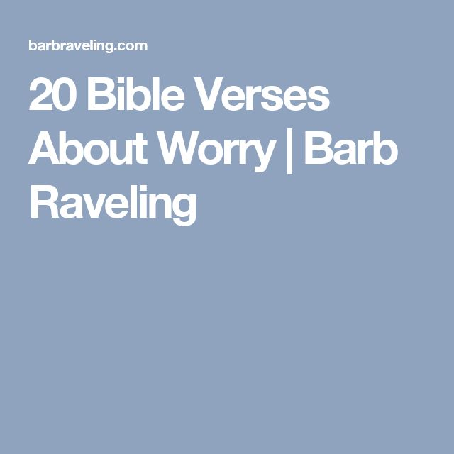 20 Bible Verses About Worry | Barb Raveling