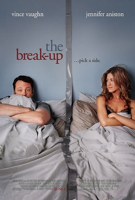 The break-up...i love this movie even though I cry like a baby every time I watch it. I like that it's not sugar coated.
