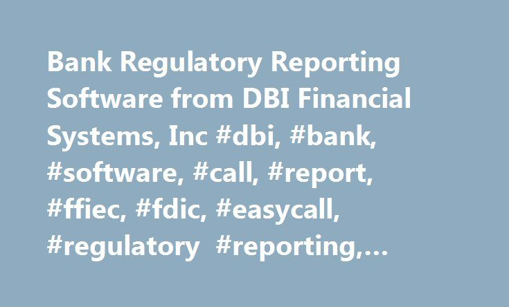 Bank Regulatory Reporting Software from DBI Financial Systems, Inc #dbi, #bank, #software, #call, #report, #ffiec, #fdic, #easycall, #regulatory #reporting, #compliance http://italy.remmont.com/bank-regulatory-reporting-software-from-dbi-financial-systems-inc-dbi-bank-software-call-report-ffiec-fdic-easycall-regulatory-reporting-compliance/  # Today s Most Effective Call Report Preparation Software DBI Financial Systems, Inc. has been providing banks with regulator-certified EasyCall Report…