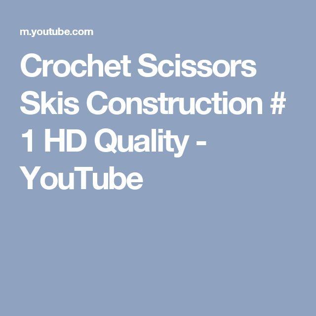 Crochet Scissors Skis Construction # 1 HD Quality - YouTube