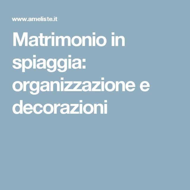 Matrimonio in spiaggia: organizzazione e decorazioni