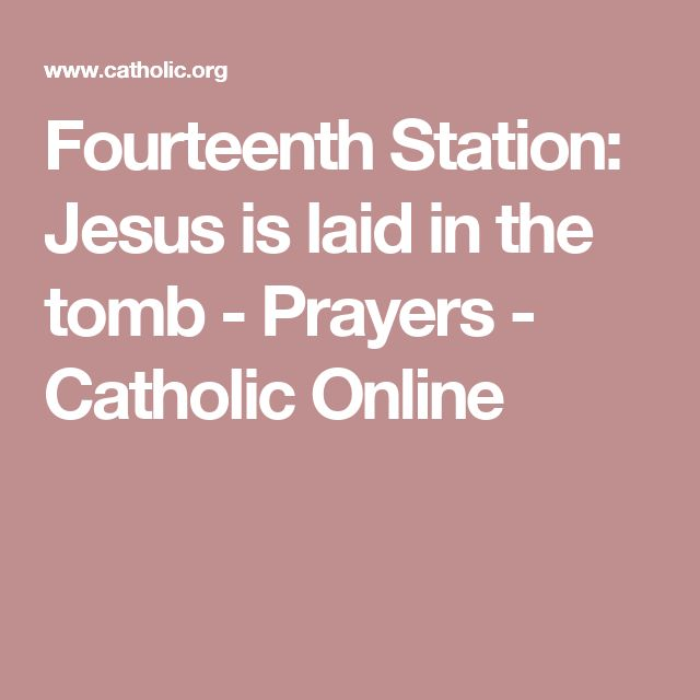 Fourteenth Station: Jesus is laid in the tomb - Prayers - Catholic Online