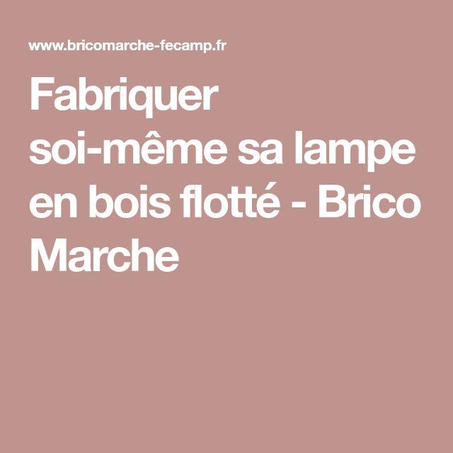 Fabriquer soi-même sa lampe en bois flotté - Brico Marche