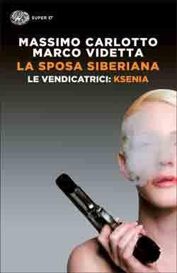 Massimo Carlotto, Marco Videtta, La sposa siberiana. Le Vendicatrici: Ksenia, Super ET - DISPONIBILE ANCHE IN EBOOK
