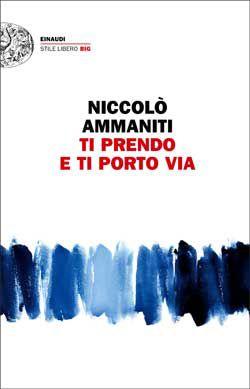 Niccolò Ammaniti, Ti prendo e ti porto via, ...BELLISSIMO....