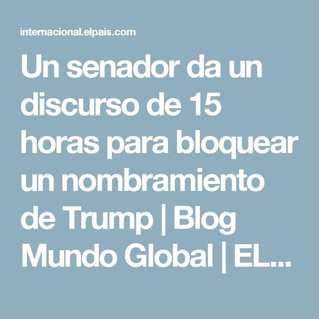 Un senador da un discurso de 15 horas para bloquear un nombramiento de Trump | Blog Mundo Global | EL PAÍS