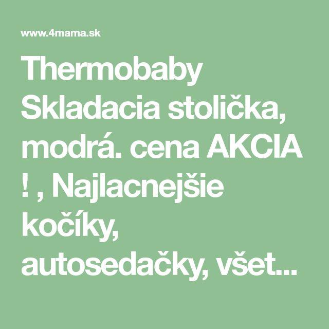 a3c81c922ebc8 Thermobaby Skladacia stolička, modrá. cena AKCIA ! , Najlacnejšie kočíky,  autosedačky, všetko pre tehotky a bábätká za najlepšie ceny ! AKCIE -… |  deti
