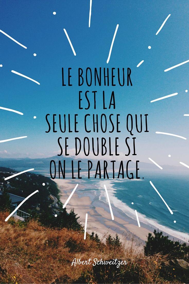 """""""Le bonheur est la seule chose qui se double si on le partage."""" Albert Schweitzer Faire le plein de citations sur le bonheur est bon pour la journée."""