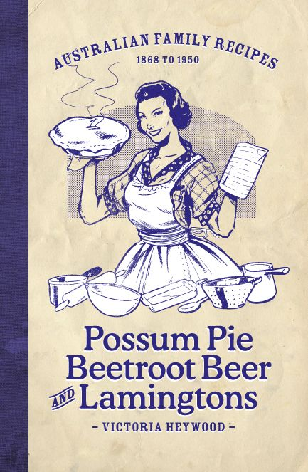 Possom Pie Beetroot Beer and Lamingtons: Australian Family Recipes 1868 to 1950 by Victoria Heywood Australian beer in New Zealand - http://www.beerz.co.nz/tag/imported-beer/ #Australian #beer #nzbeer #newzealand