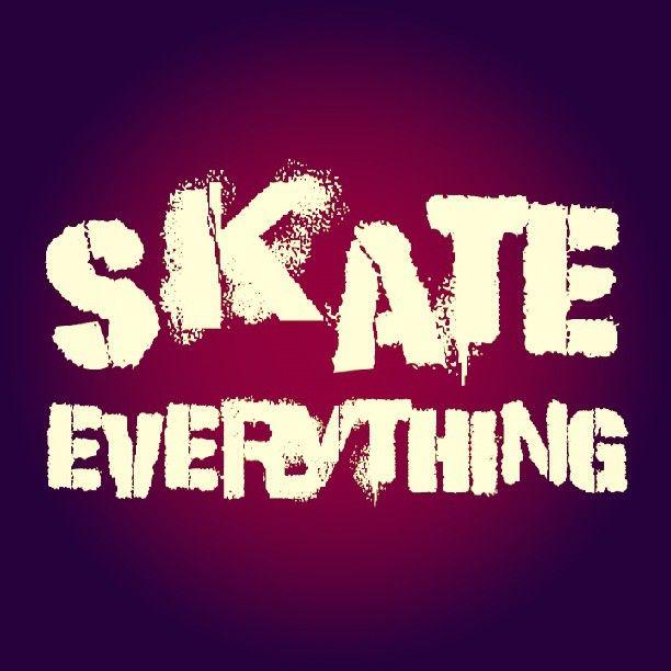 #skateeverything