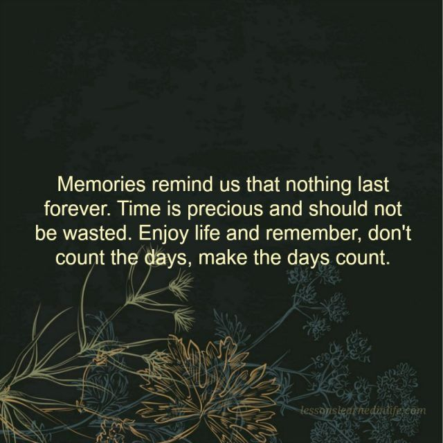Lessons Learned In Lifemake The Day Count Lessons Learned In Life Lessons Learned In Life Nothing Lasts Forever Quotes Forever Quotes