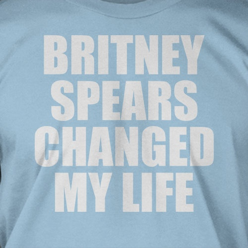 Taylor    Britney Spears Changed My Life T-Shirt Tee Shirt T Shirt Geek Mens Ladies Womens Youth Kids. $14.99, via Etsy.