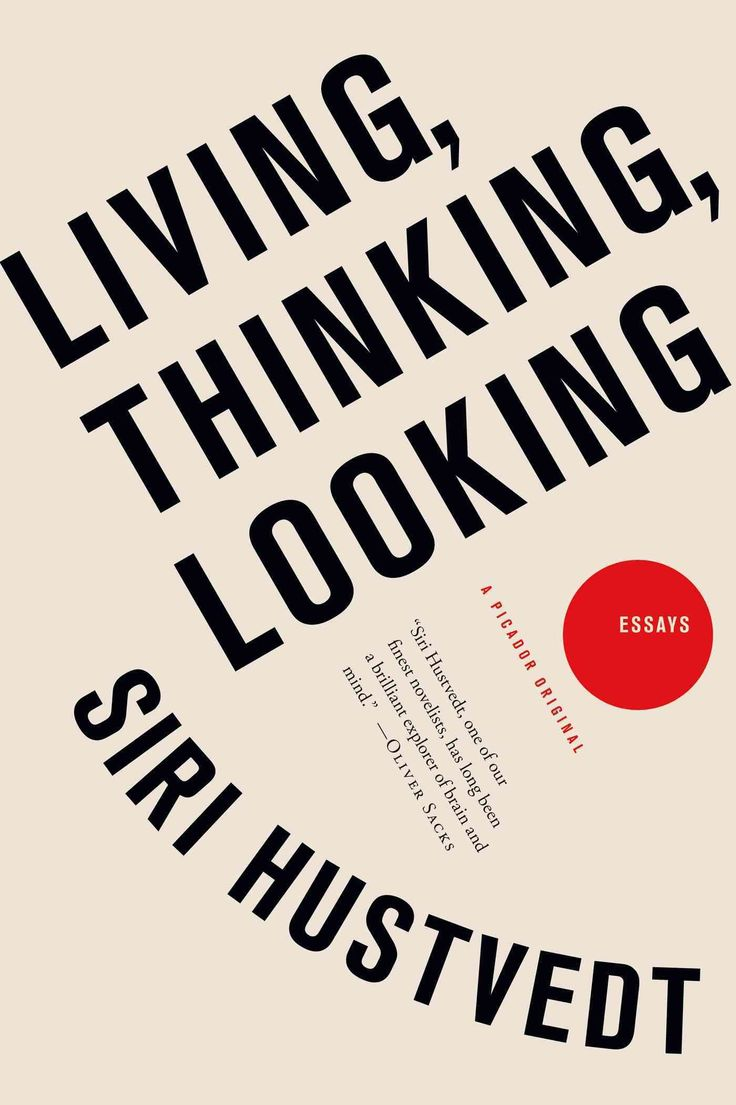 living thinking looking essays by siri hustvedt Living, thinking, looking: essays siri hustvedt picador, $18 trade paper (400p) isbn 978-1-250-00952-4 more by and about this author other books a woman.