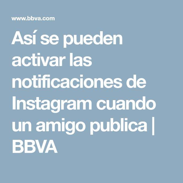 Así se pueden activar las notificaciones de Instagram cuando un amigo publica   BBVA