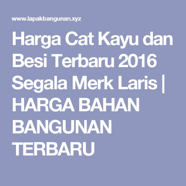 Harga Cat Kayu dan Besi Terbaru 2016 Segala Merk Laris | HARGA BAHAN BANGUNAN TERBARU