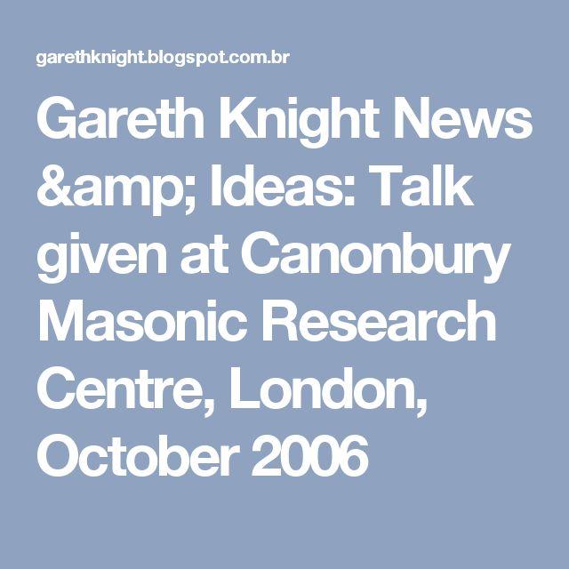 Gareth Knight News & Ideas: Talk given at Canonbury Masonic Research Centre, London, October 2006