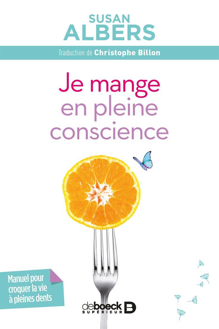 Je mange en pleine conscience / Susan Albers ; traduction de Christophe Billon. - Louvain-La-Neuve (Belgique) : De Boeck supérieur, DL 2017