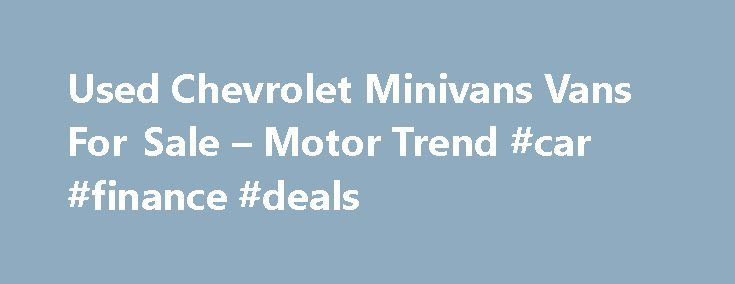 Used Chevrolet Minivans Vans For Sale – Motor Trend #car #finance #deals http://car.remmont.com/used-chevrolet-minivans-vans-for-sale-motor-trend-car-finance-deals/  #minivan # CategoryThe post Used Chevrolet Minivans Vans For Sale – Motor Trend #car #finance #deals appeared first on Car.