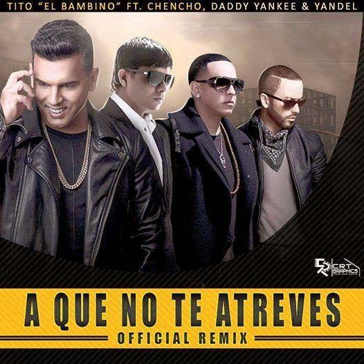 A Que No Te Atreves ft Chencho, Daddy Yankee y Yandel