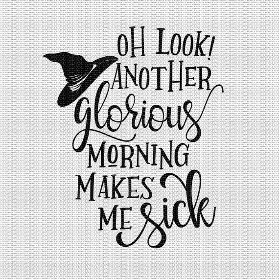 Download Oh Look Another Glorious Morning makes me Sick Svg, Hocus ...