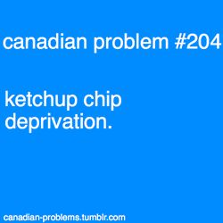canadians living abroad suffer greatly from said deprivation. Ketchup chips are awesome btw..