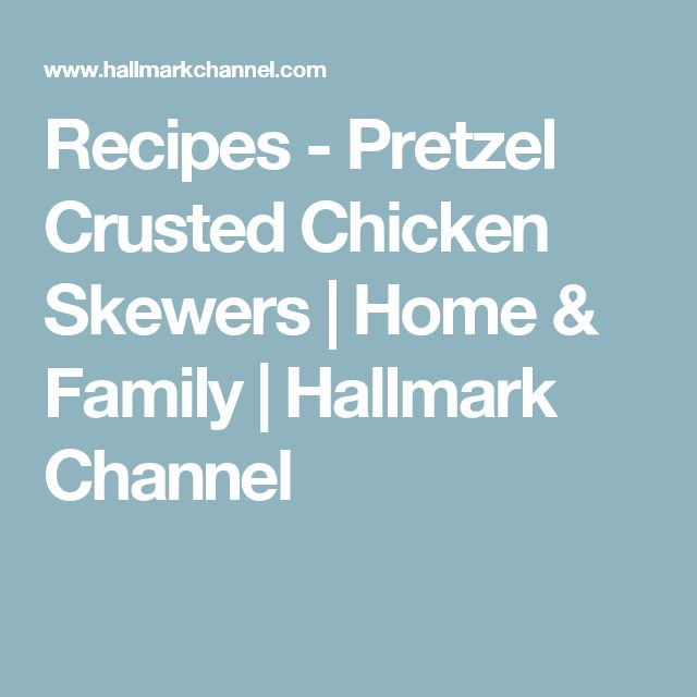 Recipes - Pretzel Crusted Chicken Skewers | Home & Family | Hallmark Channel