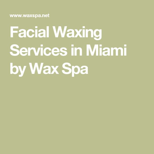Facial Waxing Services in Miami by Wax Spa