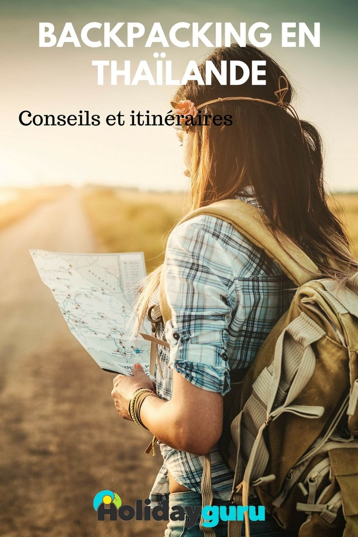 Backpacking en Thaïlande : Que voir ? Où loger ? Que manger ? Quel itinéraire ? Comment se déplacer ?