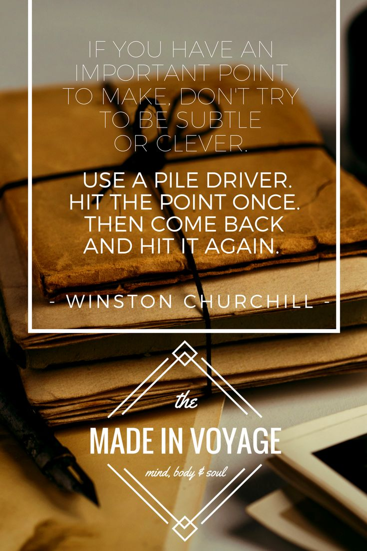 """""""If you have an important point to make, don't try to be subtle or clever. Use a pile driver. Hit the point once. Then come back and hit it again."""" - Winston Churchill TheMadeInVoyage #wisdom #character #strength #perseverance #discipline #courage #health #wellness #life #quotes The Made In Voyage is a social movement & blog exploring three aspects of what makes us human: the mind, body & soul. We seek to learn, grow, and become better versions of ourselves along the way. Join the voyage…"""