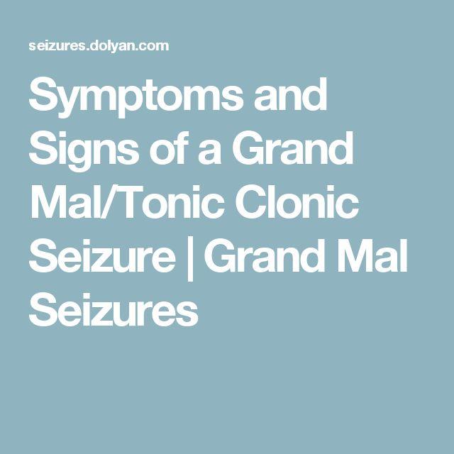 Symptoms and Signs of a Grand Mal/Tonic Clonic Seizure   Grand Mal Seizures