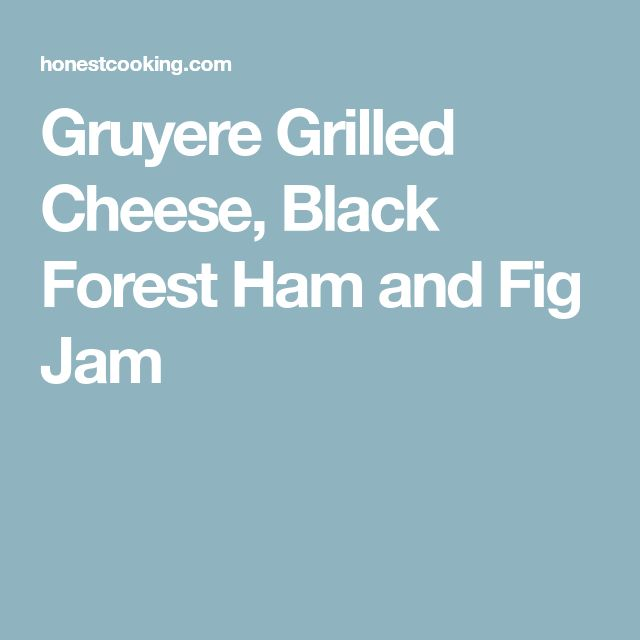 Gruyere Grilled Cheese, Black Forest Ham and Fig Jam