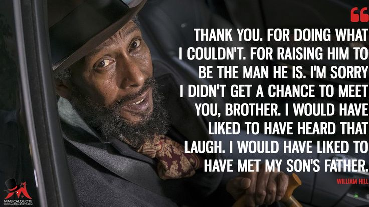 William Hill: Thank you. For doing what I couldn't. For raising him to be the man he is. I'm sorry I didn't get a chance to meet you, brother. I would have liked to have heard that laugh. I would have liked to have met my son's father.  More on: https://www.magicalquote.com/series/this-is-us/ #WilliamHill #ThisIsUs #ThisIsUsQuotes