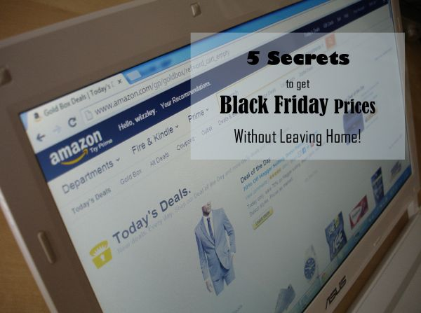 Here are 5 secrets and tips for getting Black Friday prices online, without having to deal with the in-store craziness!