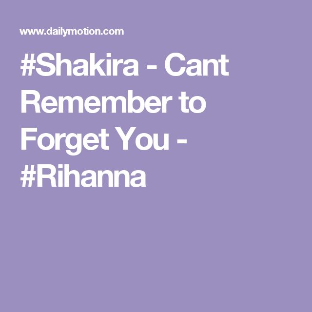 #Shakira - Cant Remember to Forget You -  #Rihanna