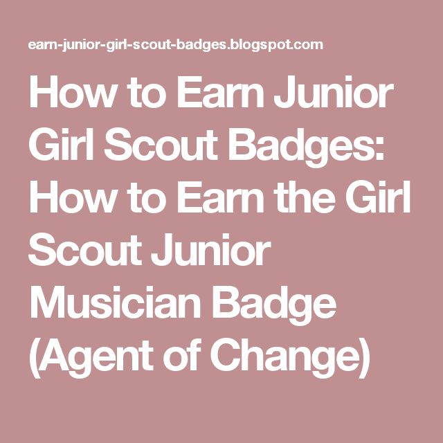 How to Earn Junior Girl Scout Badges: How to Earn the Girl Scout Junior Musician Badge (Agent of Change)