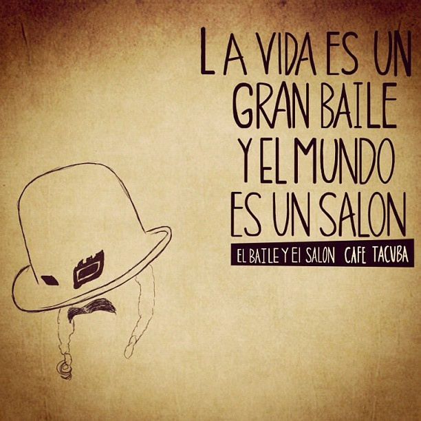 La vida es un gran baile y el mundo es un salón. Café Tacuba.