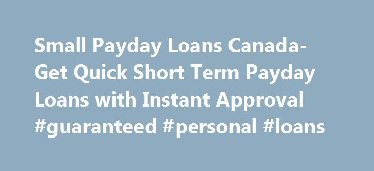 Small Payday Loans Canada- Get Quick Short Term Payday Loans with Instant Approval #guaranteed #personal #loans http://loan.remmont.com/small-payday-loans-canada-get-quick-short-term-payday-loans-with-instant-approval-guaranteed-personal-loans/  #small payday loans # Welcome Small Payday Loans Canada Are you in need of a loan quickly and it happens to be a small amount? You might have forgot to clear your internet bill and that is causing a problem for you to work from home. Not clearing…