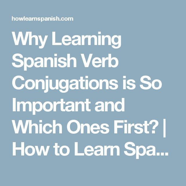 Why Learning Spanish Verb Conjugations is So Important and Which Ones First? | How to Learn Spanish Online: Resources, Tips, Tricks, and Techniques