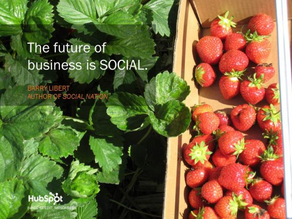"""The future of business is SOCIAL."" - Barry Libert"