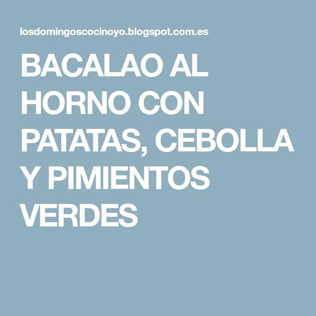 BACALAO AL HORNO CON PATATAS, CEBOLLA Y PIMIENTOS VERDES