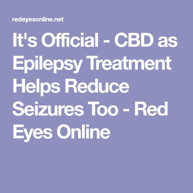 It's Official - CBD as Epilepsy Treatment Helps Reduce Seizures Too - Red Eyes Online