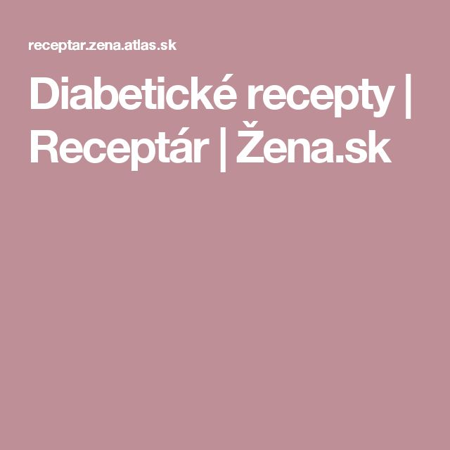 Diabetické recepty   Receptár   Žena.sk