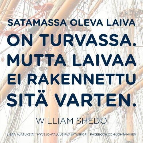 Satamassa oleva laiva on turvassa. Mutta laivaa ei rakennettu sitä varten. — William Shedo