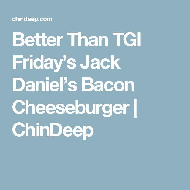 Better Than TGI Friday's Jack Daniel's Bacon Cheeseburger   ChinDeep