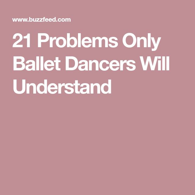21 Problems Only Ballet Dancers Will Understand