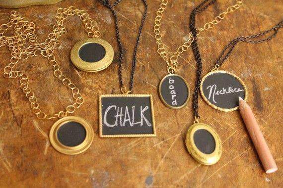 To be this creative...  I think this necklace is AWESOME.  It is a mini chalkboard and you can write whatever you want on it.