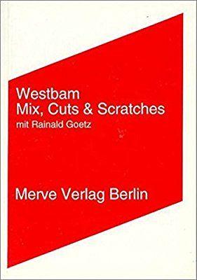 Mix, Cuts und Scratches Internationaler Merve Diskurs: Amazon.de: Rainald Goetz, Westbam: Bücher