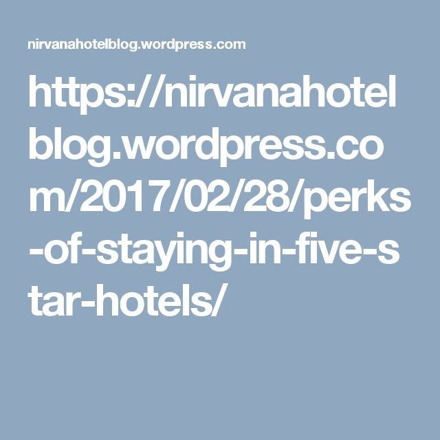 https://nirvanahotelblog.wordpress.com/2017/02/28/perks-of-staying-in-five-star-hotels/