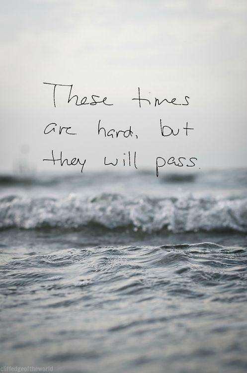 These times are hard, but they will pass. <3 #inspire #hope                                                                                                                                                                                 More